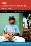 The Dominican Republic Reader: History, Culture, Politics by Eric Roorda, Lauren Hutchinson Derby, and Raymundo Gonzales
