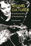 Record Cultures : The Transformation of the U.S. Recording Industry