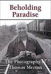 Beholding Paradise : The Photographs of Thomas Merton by Paul Pearson (Editor)