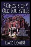 Ghosts of Old Louisville : True Stories of Hauntings in America's Largest Victorian Neighborhood